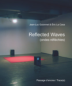 Guionnet, Jean-Luc + Eric La Casa: Reflected Waves [60 pages 21x25 cm + DVD video 1h48mn]