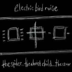 Electric Bird Noise: The Spider / The Christ Child / The Crow (Silber)