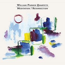 Parker, William Quartets: Meditation / Resurrection [2 CDs]