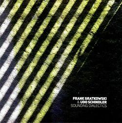 Gratkowski, Frank / Udo Schindler: Sounding Dialectics