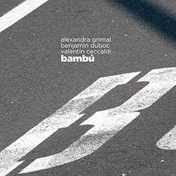 Grimal, Alexandra / Benjamin Duboc / Valentin Ceccaldi: Bambu