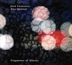 Lencastre, Jose Nau Quartet (Lencastre / Pinheiro / Faustino / Lencastre): Fragments of Always