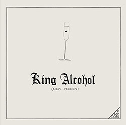 Carl, Rudiger Inc.: King Alcohol (New Version) [2 CDs]