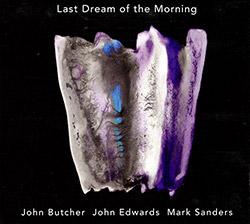 Butcher, John / John Edwards / Mark Sanders: Last Dream Of The Morning