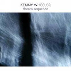 Wheeler, Kenny: Dream Sequence