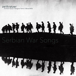 Zeitkratzer / Svetlana Spajic / Dragana Tomic / Obrad Milic: Serbian War Songs [VINYL]