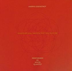 Eisenstadt, Harris / Mivos Quartet: Whatever Will Happen That Will Also Be [VINYL]