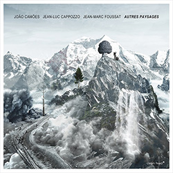 Camoes, Joao / Jean-Luc Cappozzo / Jean-Marc Foussat: Autres Paysages (Clean Feed)