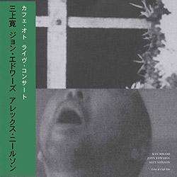 Mikami, Kan / John Edwards / Alex Nielson: Live at Cafe Oto
