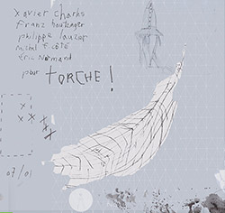 Charles, Xavier / Michel F Cote / Franz Hautzinger / Philippe Lauzier / Eric Normand: Torche!
