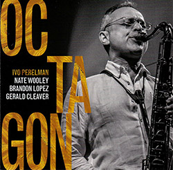 Perelman, Ivo / Nate Wooley / Brandon Lopez / Gerald Cleaver: Octagon