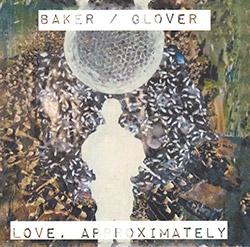 Baker / Glover: Love, Approximately