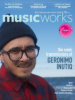 Musicworks: #129 Winter 2017 [MAGAZINE + CD]