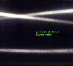 Schindler, Udo / Korhan Erel : leben | nebel (Creative Sources)