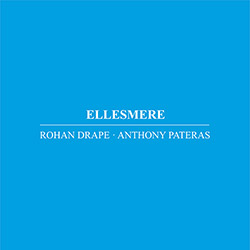 Drape, Rohan / Anthony Pateras: Ellesmere