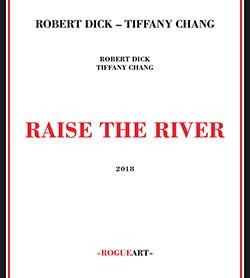 Dick, Robert / Tiffany Chang: Raise The River