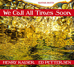 Kaiser, Henry / Ed Pettersen: We Call All Times Soon (Split Rock Records)
