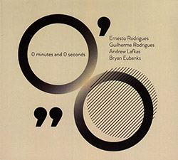 Rodrigues, Ernesto / Guilherme Rodrigues / Andrew Lafkas / Bryan Eubanks: 0 Minutes And 0 Seconds