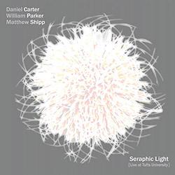 Carter, Daniel / William Parker / Matthew Shipp: Seraphic Light (Live At Tufts University)