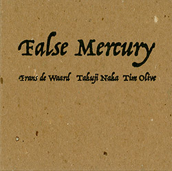 de Waard, Frans / Takuji Naka / Tim Olive: False Mercury (845 Audio)