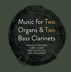 Chrysakis, Thanos / Chris Cundy / Peer Schlechta / Ove Volquartz : Music for Two Organs & Two Bass C