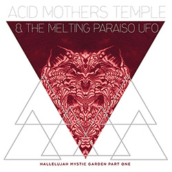 Acid Mothers Temple & The Melting Paraiso U.F.O.:: Hallelujah Mystic Garden Part 1 [VINYl]