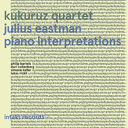 Eastman, Julius / Kukuruz Quartet (Bartels / Collenberg / Keller / Rickli): Piano Interpretations