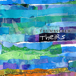 Thumbscrew (Michael Formanek / Tomas Fujiwara / Mary Halvorson): Theirs (Cuneiform Records)