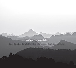 Beaudoin-de-la-Sablonniere, Louis / Eric Normand / Louis-Vincent Hamel: Brulez les Meubles (Tour de Bras)
