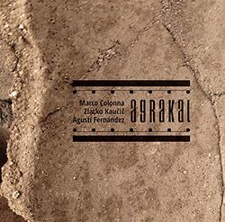 Colonna, Marco / Agusti Fernandez / Zlatko Kaucic: Agrakal (Not Two)