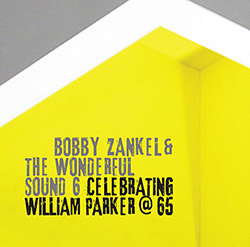 Zankel, Bobby & The Wonderful Sound 6: Celebrating William Parker at 65 (Not Two)