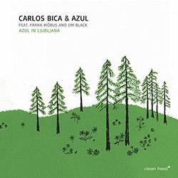 Bica, Carlos & Azul (feat. Frank Mobus / Jim Black): Azul In Ljubljana (Clean Feed)
