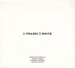Rodrigues, Ernesto / Albert Cirera / Rodrigo Pinheiro / Carlos Santos: 3 Phases (I) White