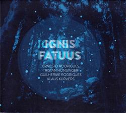 Rodrigues, Ernesto / Tristan Honsinger / Guilherme Rodrigues / Klaus Kurvers: Ignis Fatuus