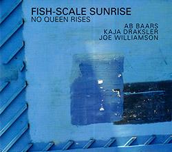 Fish-Scale Sunrise (Ab Baars / Kaja Draksler / Joe Williamson: No Queen Rises