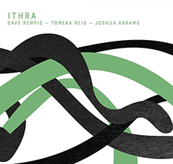 Rempis, Dave / Tomeka Reid / Joshua Abrams: Ithra (Aerophonic)