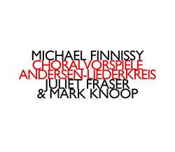 Finnissy, Michael : Choralvorspiele / Andersen-Liederkreis (Hat [now] ART)