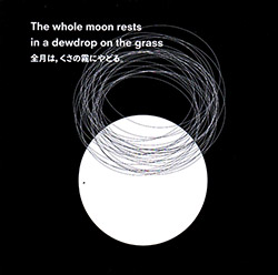 Ikeda / Prevost: The Whole Moon Rests in a Dewdrop on the Grass