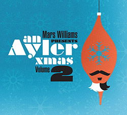 Williams, Mars presents : An Ayler Xmas Volume 2