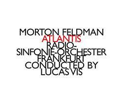 Feldman, Morton (Radio-Sinfonie-Orchester Frankfurt): Atlantis