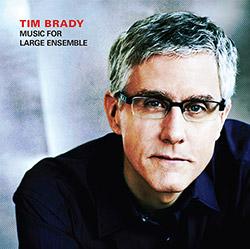 Brady, Tim : Music for Large Ensemble