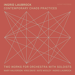 Laubrock, Ingrid (w/ Halvorson / Davis / Wooley): Contemporary Chaos Practices - Two Works For Orche