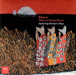 Fujii, Satoko Orchestra Tokyo: Kikoeru, Tribute to Masaya Kimura (Libra)