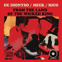 DeDionyso / Meek / Rico: From The Land of the Wicked King [CASSETTE + DOWNLOAD] (Astral Spirits)
