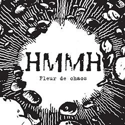 HMMH (Hetu / Martel / Mouchous / Hubsch): Fleur de chaos