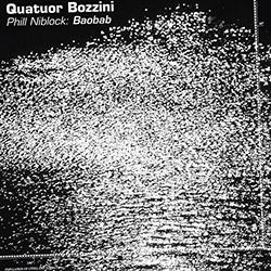 Quatuor Bozzini: Phill Niblock: Baobab