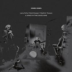Jones Jones (Larry Ochs / Mark Dresser / Vladimir Tarasov): A Jones In Time Saves Nine [VINYL]