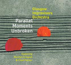 Glasgow Improvisers Orchestra (feat. Marilyn Crispell / Evan Parker): Parallel Moments Unbroken [2CD
