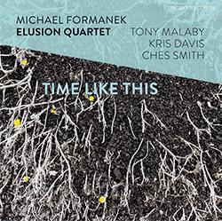 Formanek, Michael Elusion Quartet: Time Like This (Intakt)