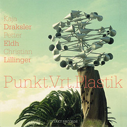 Kaja Draksler / Petter Eldh / Christian Lillinger: Punkt.Vrt.Plastik (Intakt)